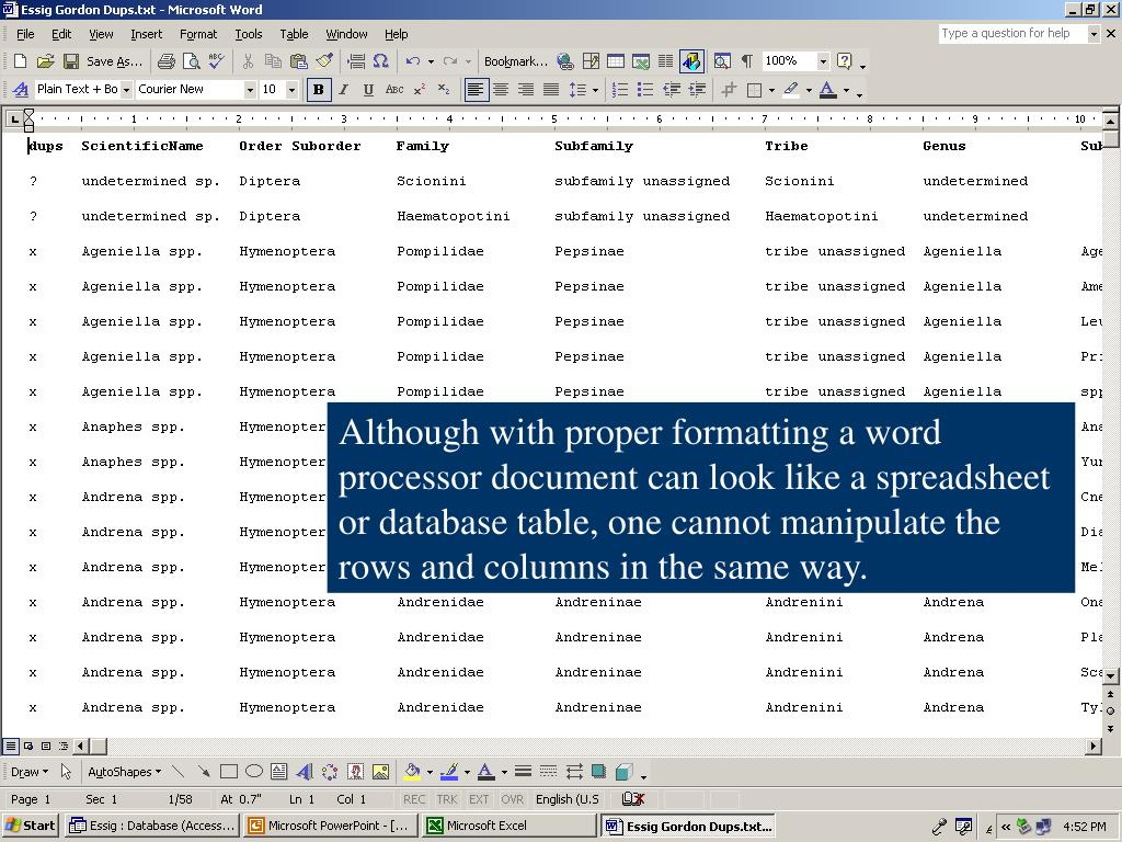 Although with proper formatting a word processor document can look like a spreadsheet or database table, one cannot manipulate the rows and columns in the same way.
