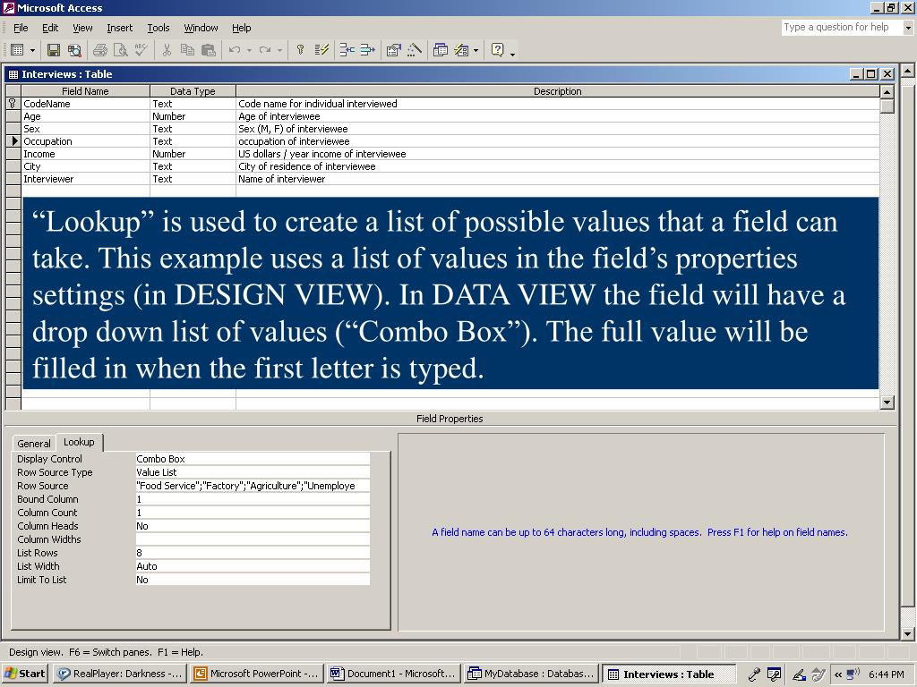 """Lookup"" is used to create a list of possible values that a field can take. This example uses a list of values in the field's properties settings (in DESIGN VIEW). In DATA VIEW the field will have a drop down list of values (""Combo Box""). The full value will be filled in when the first letter is typed."