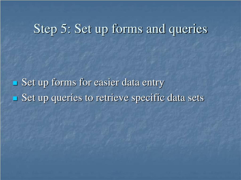 Step 5: Set up forms and queries