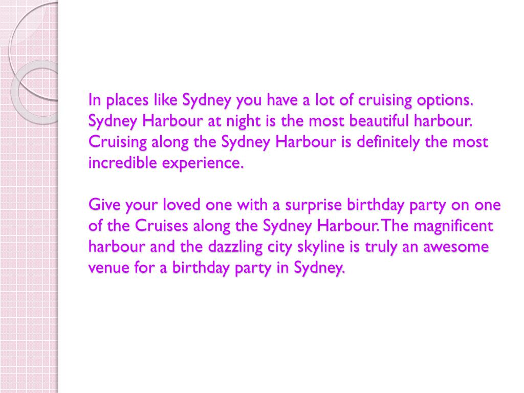 In places like Sydney you have a lot of cruising options.  Sydney