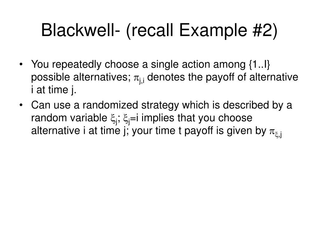 Blackwell- (recall Example #2)