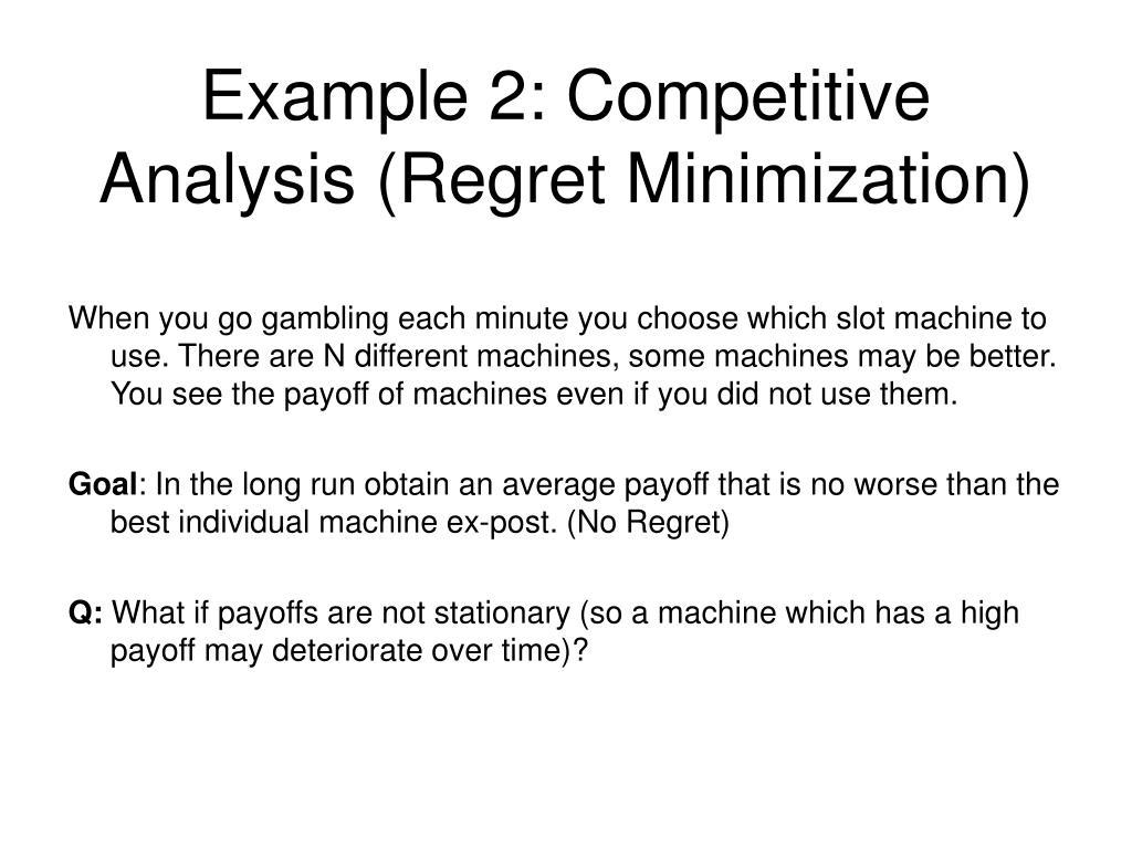 Example 2: Competitive Analysis (Regret Minimization)