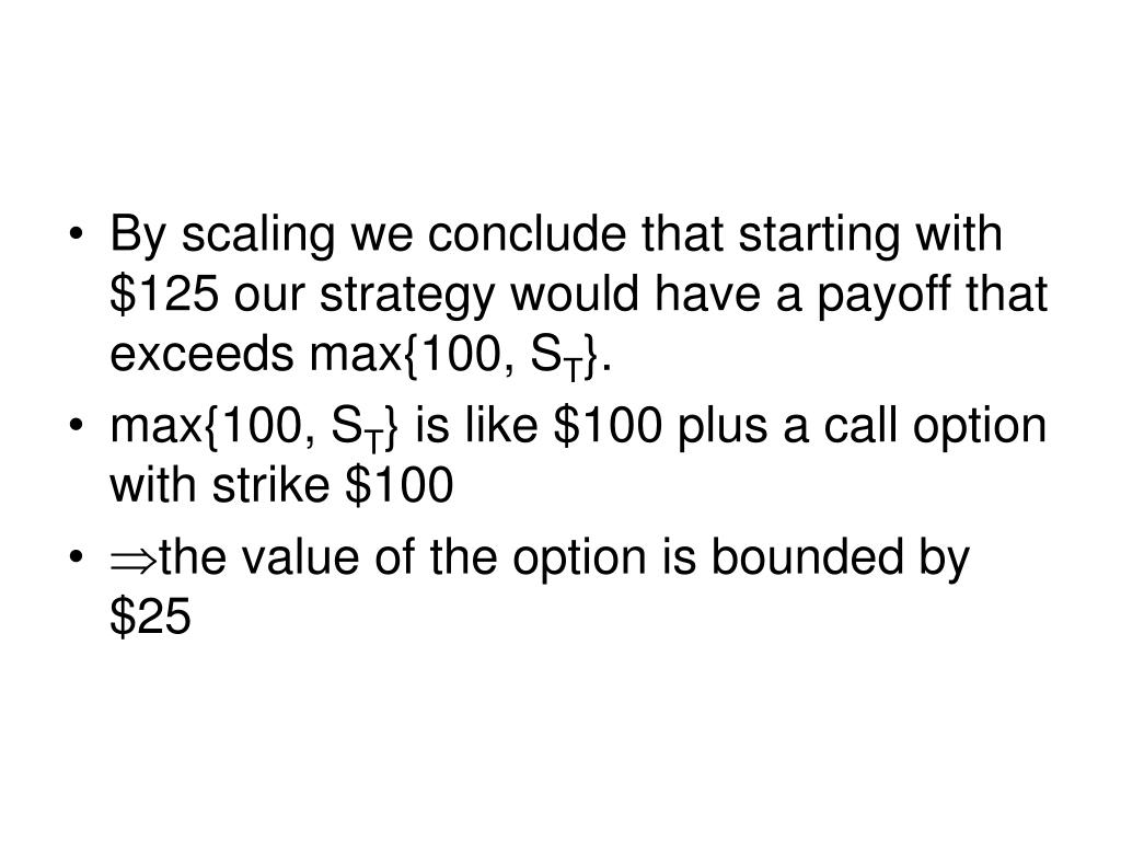 By scaling we conclude that starting with $125 our strategy would have a payoff that exceeds max{100, S