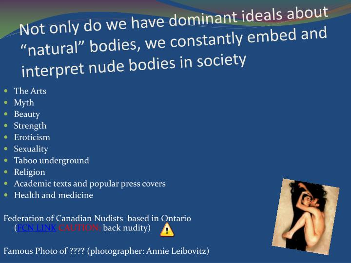 "Not only do we have dominant ideals about ""natural"" bodies, we constantly embed and interpret"