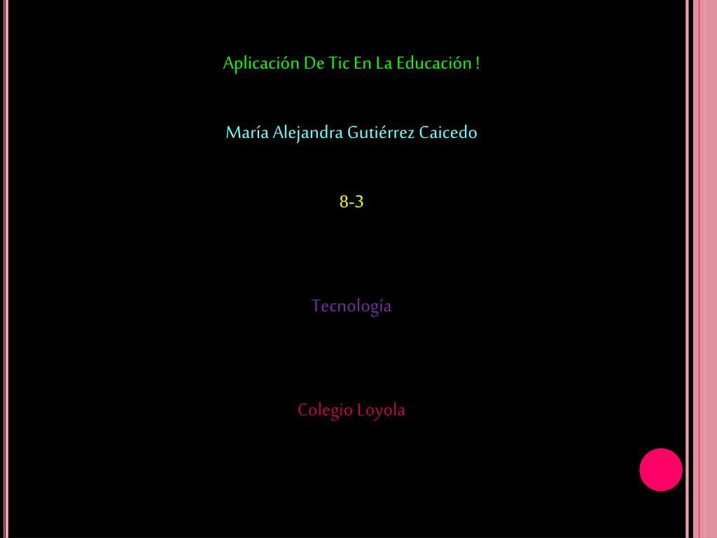 Aplicación De Tic En La Educación !