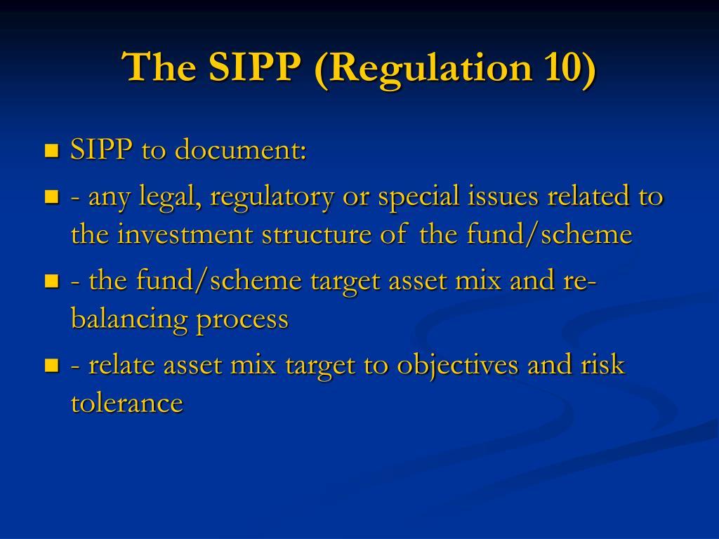 The SIPP (Regulation 10)