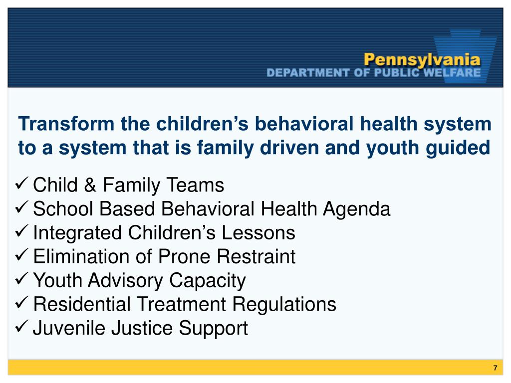 Transform the children's behavioral health system to a system that is family driven and youth guided