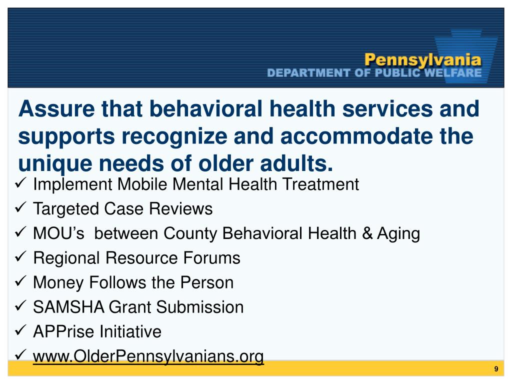 Assure that behavioral health services and supports recognize and accommodate the unique needs of older adults.