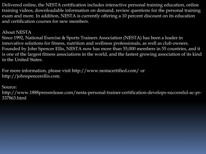 Delivered online, the NESTA certification includes interactive personal training education, online t...