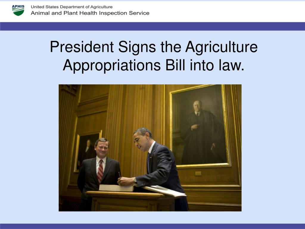 President Signs the Agriculture Appropriations Bill into law.