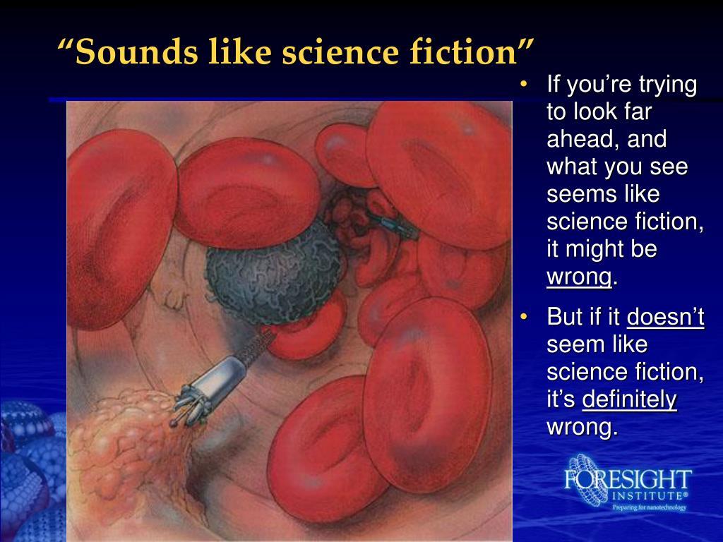 """Sounds like science fiction"""