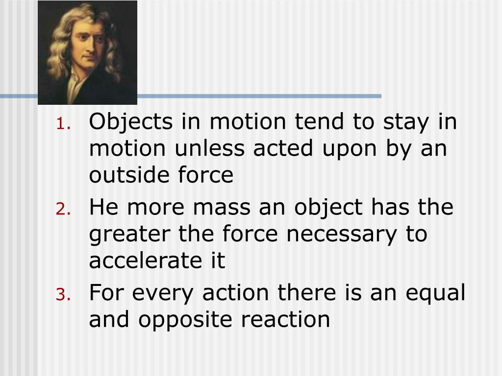 Objects in motion tend to stay in motion unless acted upon by an outside force