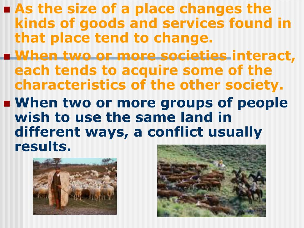 As the size of a place changes the kinds of goods and services found in that place tend to change.
