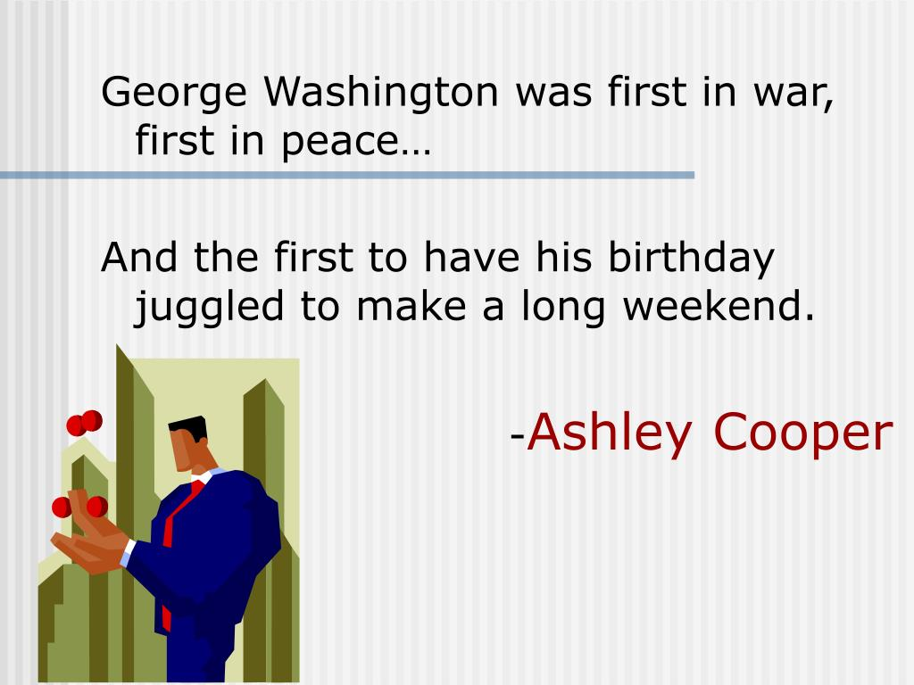 George Washington was first in war, first in peace…