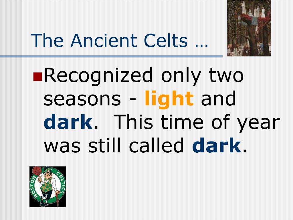 The Ancient Celts …