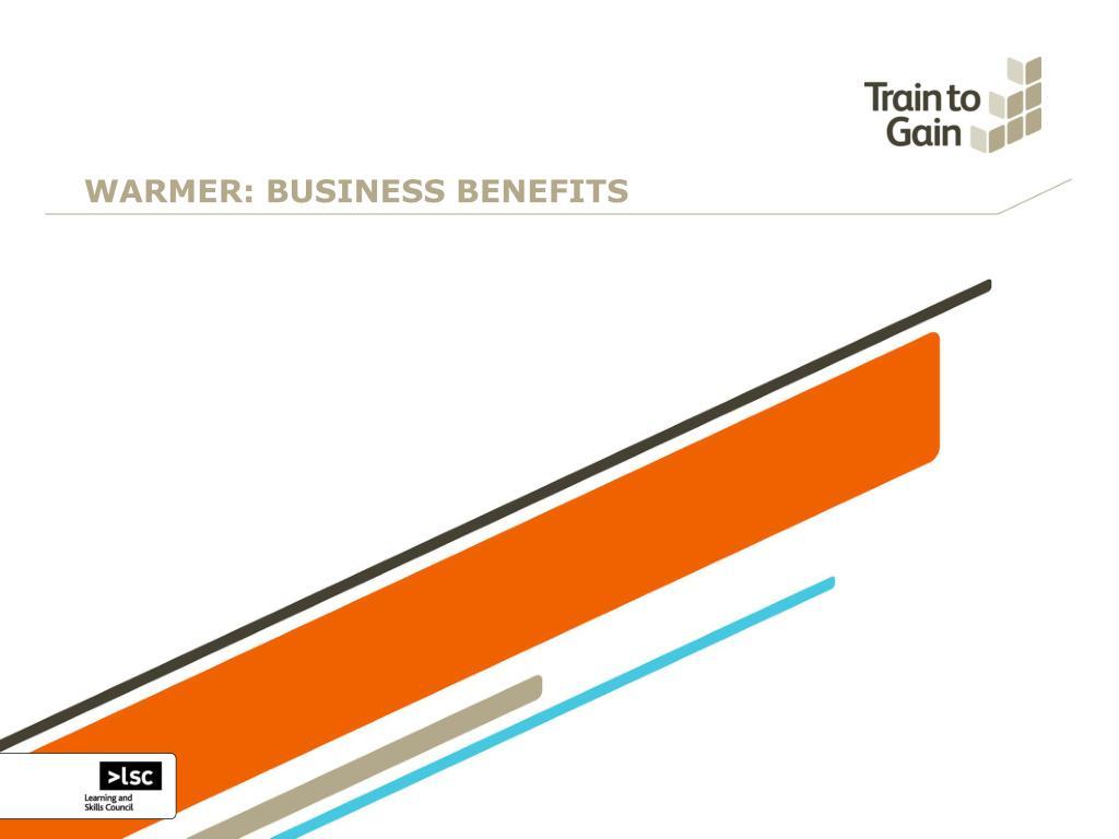 WARMER: BUSINESS BENEFITS