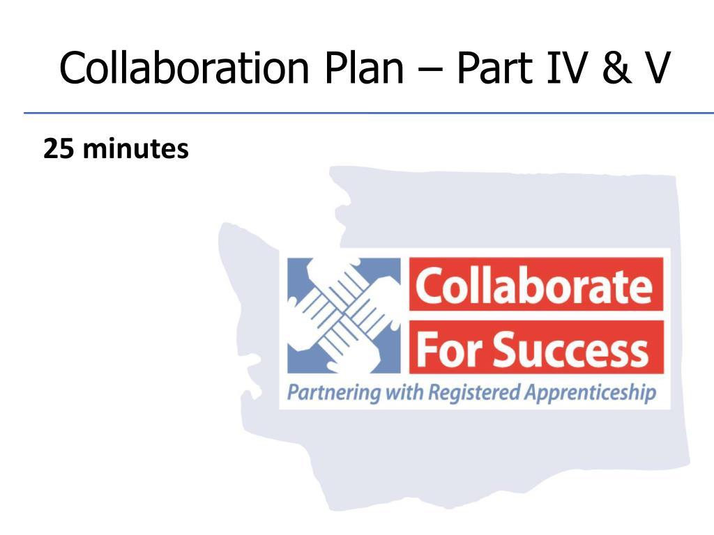 Collaboration Plan – Part IV & V