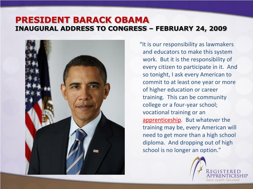 """""""It is our responsibility as lawmakers and educators to make this system work. But it is the responsibility of every citizen to participate in it. And so tonight, I ask every American to commit to at least one year or more of higher education or career training. This can be community college or a four-year school; vocational training or an"""