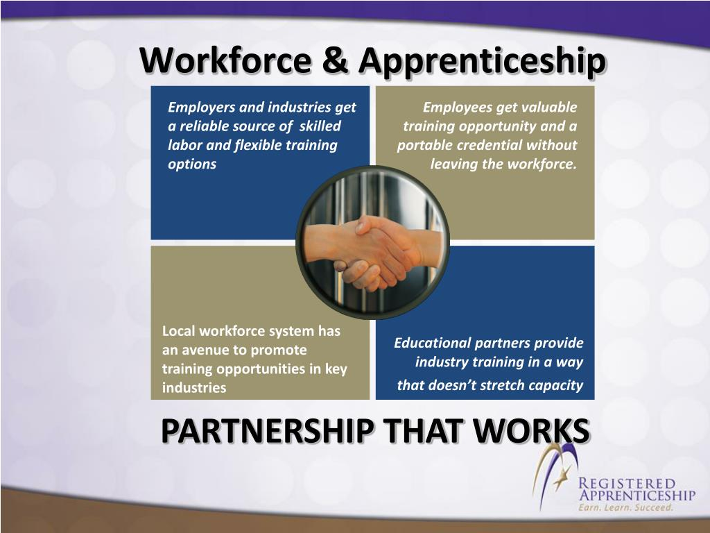 Employers and industries get a reliable source of  skilled labor and flexible training options