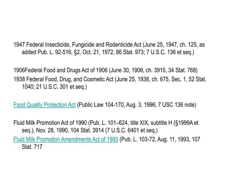 1947 Federal Insecticide, Fungicide and Rodenticide Act (June 25, 1947, ch. 125, as added Pub. L. 92-516, §2, Oct. 21, 1972, 86 Stat. 973; 7 U.S.C. 136 et seq.)