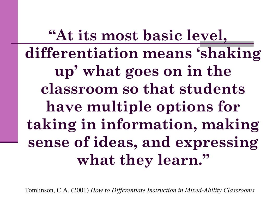 """""""At its most basic level, differentiation means 'shaking up' what goes on in the classroom so that students have multiple options for taking in information, making sense of ideas, and expressing what they learn."""""""