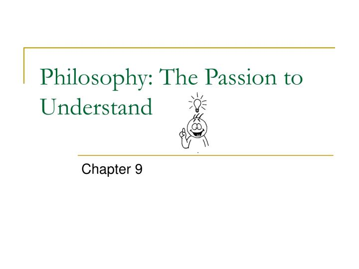 Philosophy the passion to understand