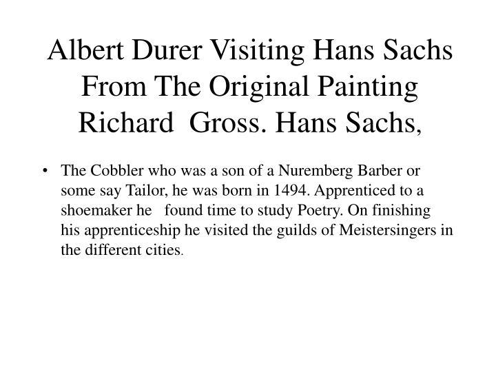 Albert Durer Visiting Hans Sachs From The Original Painting Richard  Gross. Hans Sachs