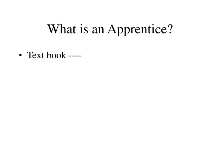What is an Apprentice?