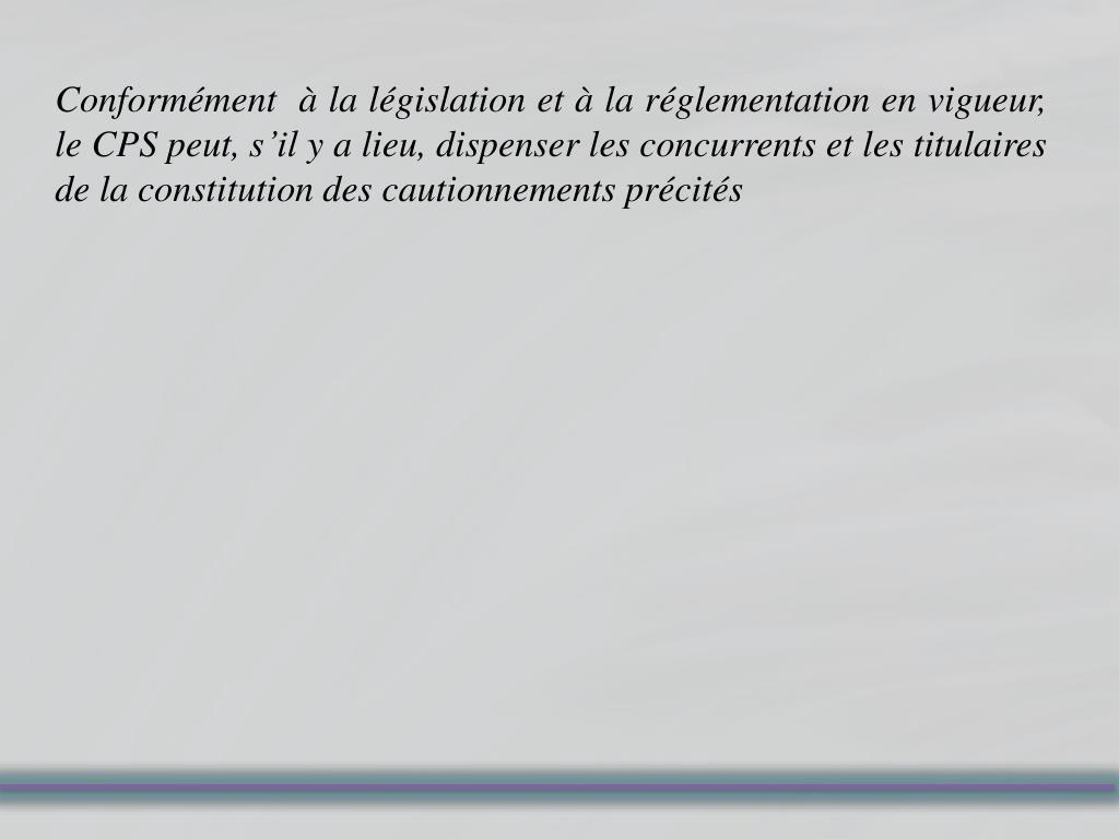 Conformément  à la législation et à la réglementation en vigueur, le