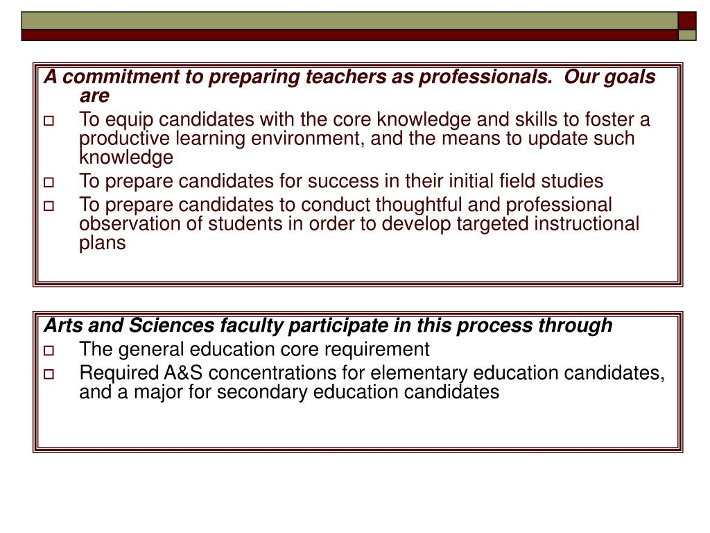 A commitment to preparing teachers as professionals.  Our goals are