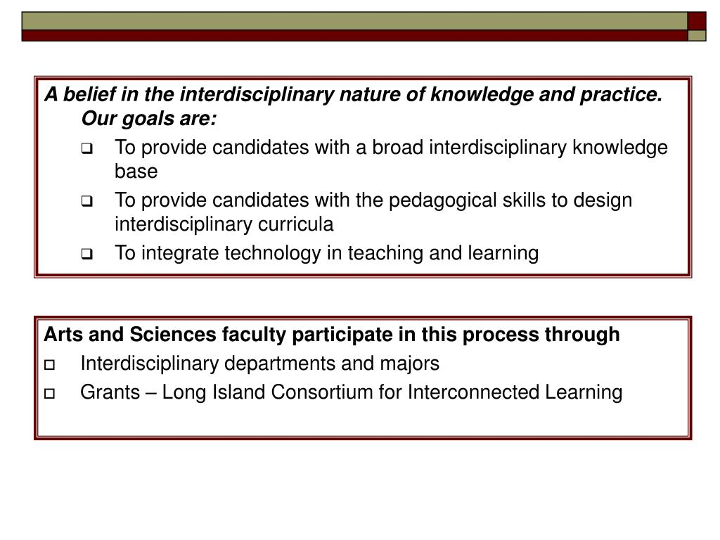 A belief in the interdisciplinary nature of knowledge and practice.  Our goals are: