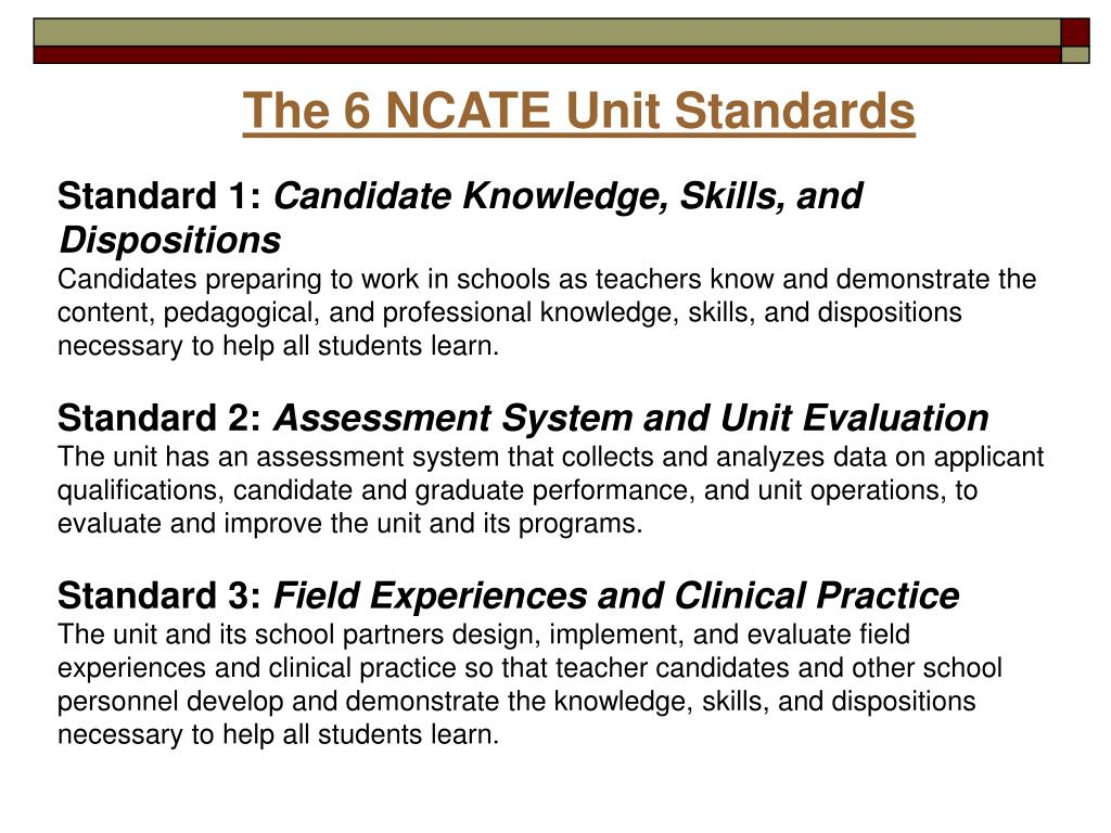 The 6 NCATE Unit Standards