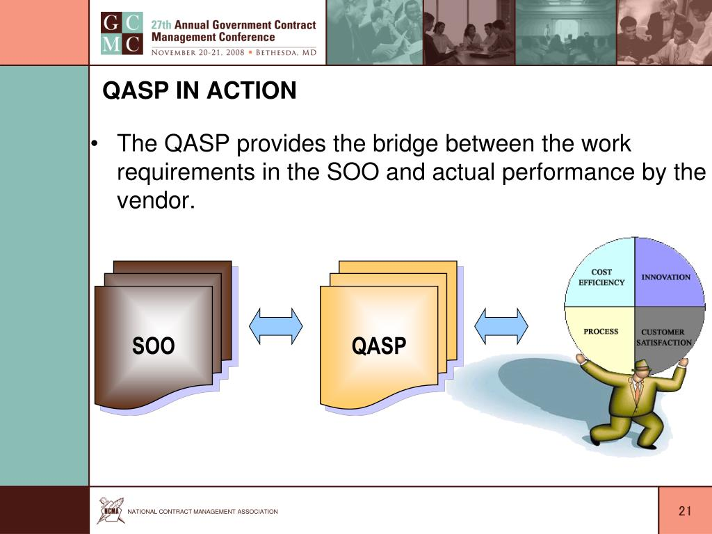 The QASP provides the bridge between the work requirements in the SOO and actual performance by the vendor.