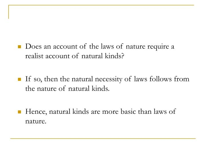 Does an account of the laws of nature require a realist account of natural kinds?