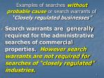examples of searches without probable cause or search warrants of closely regulated businesses