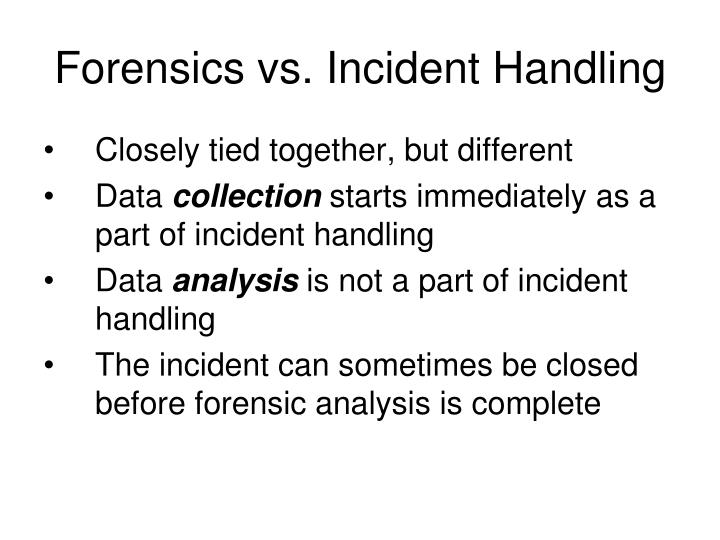 Forensics vs. Incident Handling