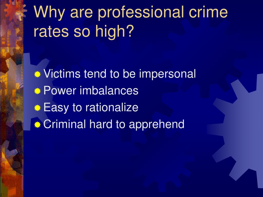 Why are professional crime rates so high?