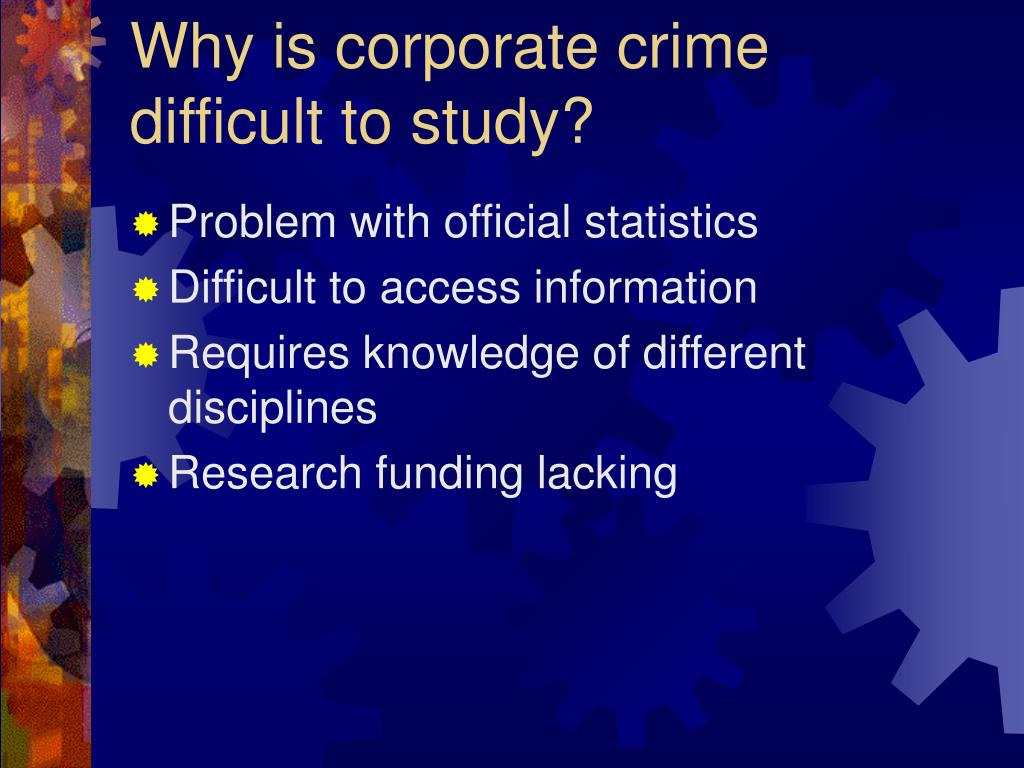 Why is corporate crime difficult to study?