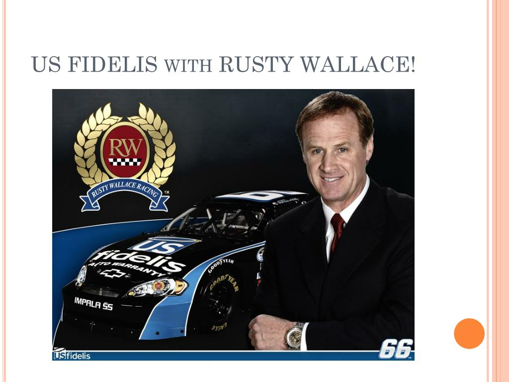 US FIDELIS with RUSTY WALLACE!