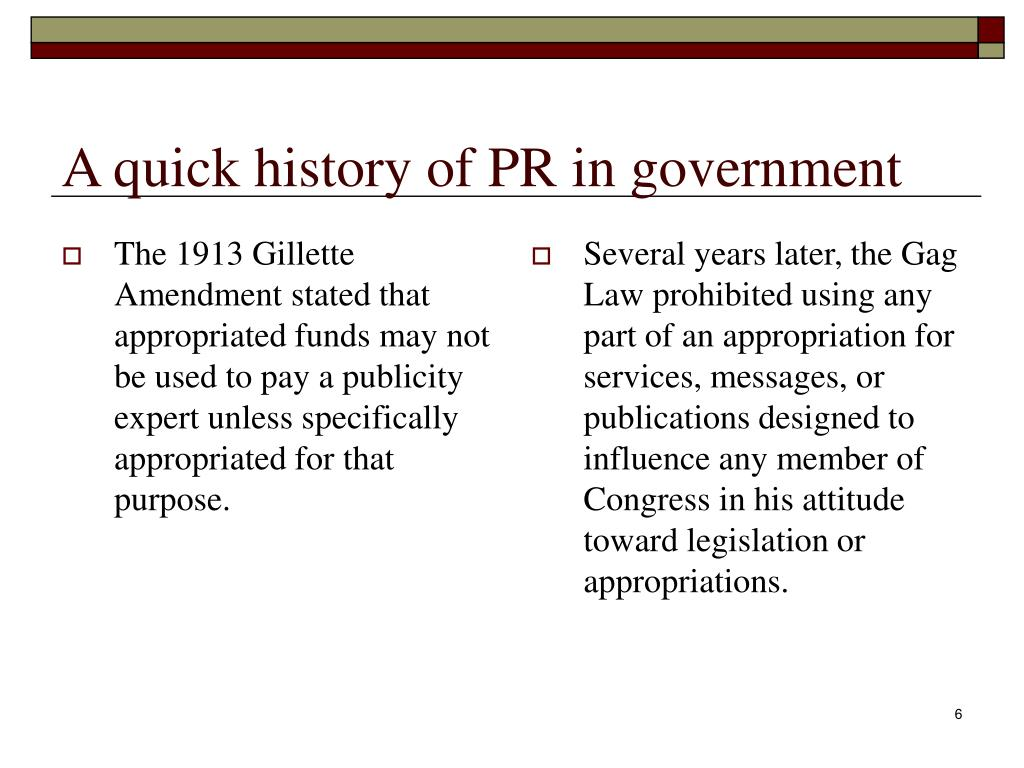 The 1913 Gillette Amendment stated that appropriated funds may not be used to pay a publicity expert unless specifically appropriated for that purpose.