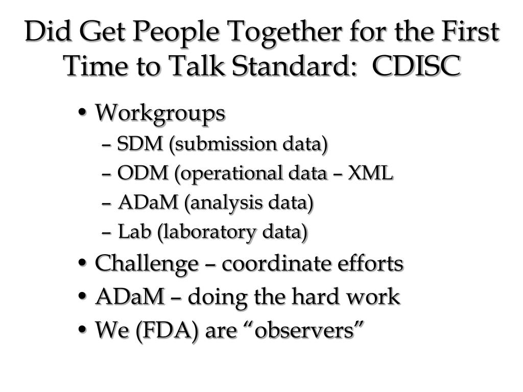 Did Get People Together for the First Time to Talk Standard:  CDISC