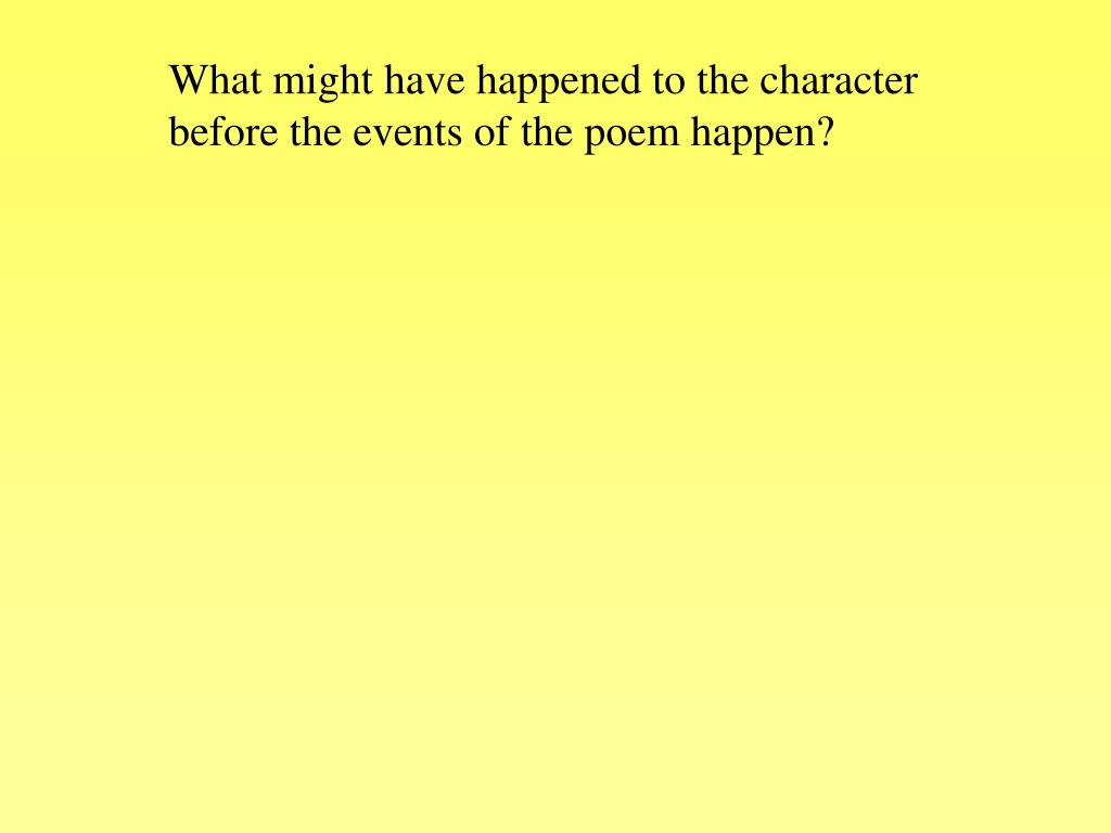 What might have happened to the character before the events of the poem happen?