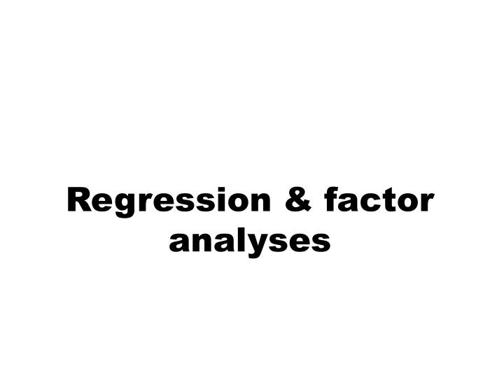 Regression factor analyses