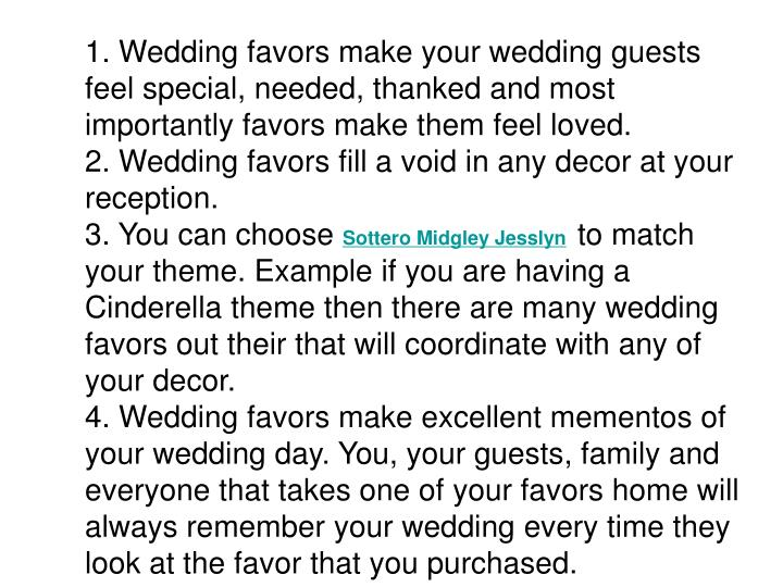 1. Wedding favors make your wedding guests feel special, needed, thanked and most importantly favors...