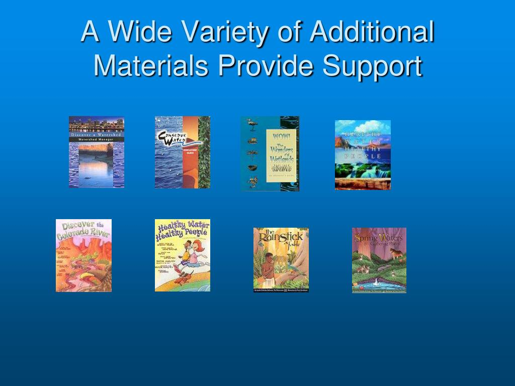 A Wide Variety of Additional Materials Provide Support