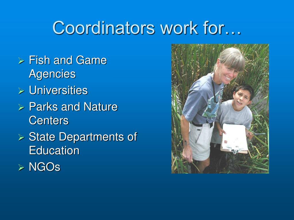 Coordinators work for…