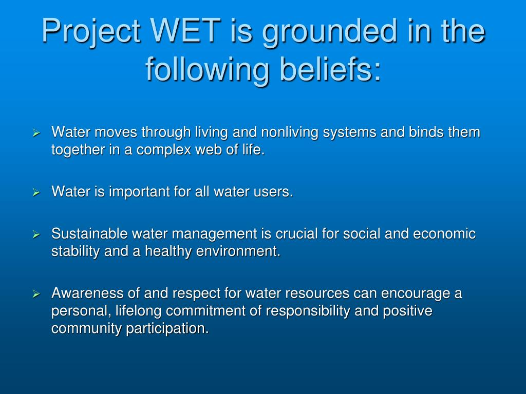 Project WET is grounded in the following beliefs: