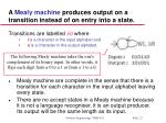 a mealy machine produces output on a transition instead of on entry into a state