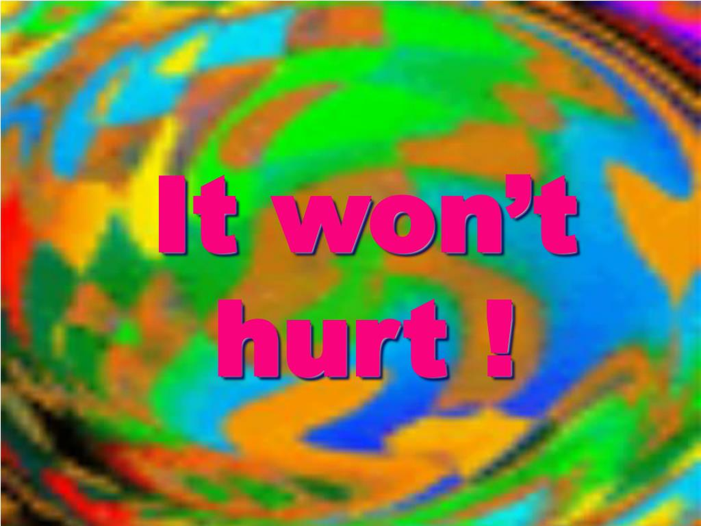 It won't hurt !