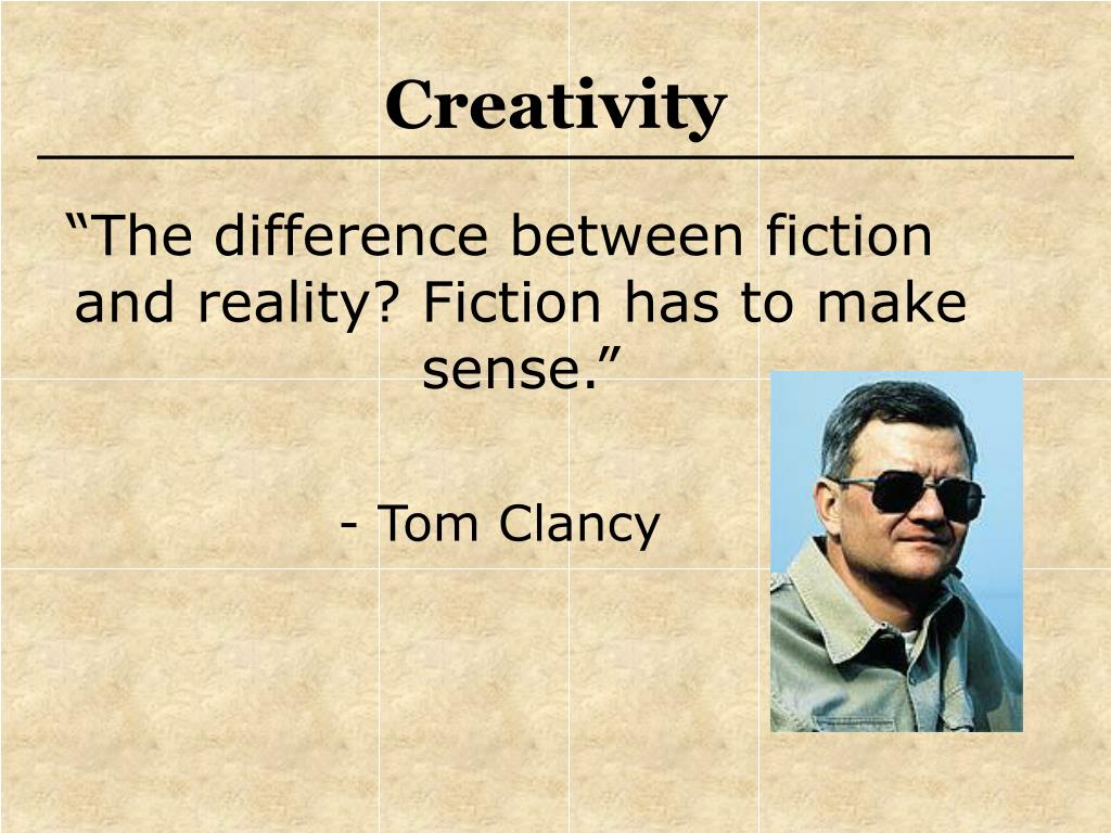 """The difference between fiction and reality? Fiction has to make sense."""